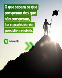 O que separa os que prosperam dos que não prosperam , é a capacidade de persistir e resistir