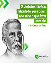 O dinheiro não traz felicidade, para quem não sabe o que faz com ele. Machado de Assis.