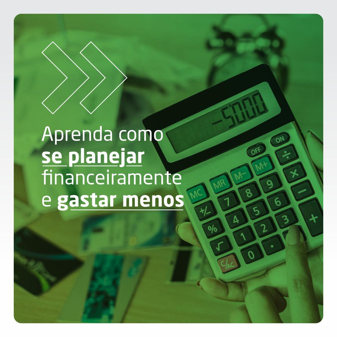 Aprenda como se planejar financeiramente e gastar menos